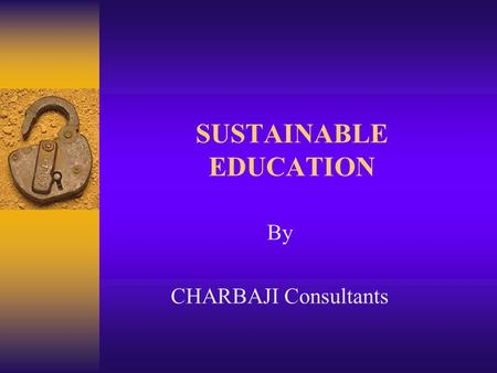 SUSTAINABLE EDUCATION By CHARBAJI Consultants. What is Sustainability?  In the current literature, sustainability has been defined rather narrowly by.