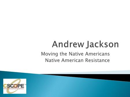 Moving the Native Americans Native American Resistance.