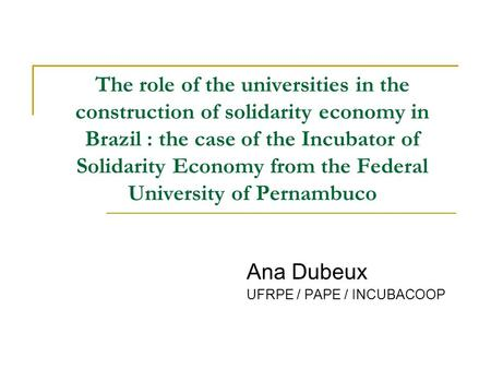 The role of the universities in the construction of solidarity economy in Brazil : the case of the Incubator of Solidarity Economy from the Federal University.