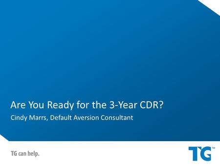 Are You Ready for the 3-Year CDR? Cindy Marrs, Default Aversion Consultant.