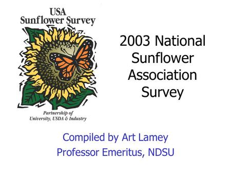 2003 National Sunflower Association Survey Compiled by Art Lamey Professor Emeritus, NDSU.