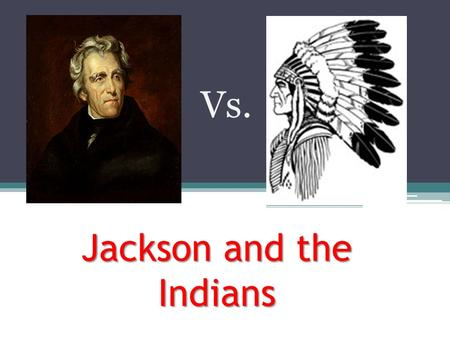 Jackson and the Indians Vs.. Indians in the Southeast By the 1820s, only about 100,000 still lived east of the Mississippi, and most of them were in the.