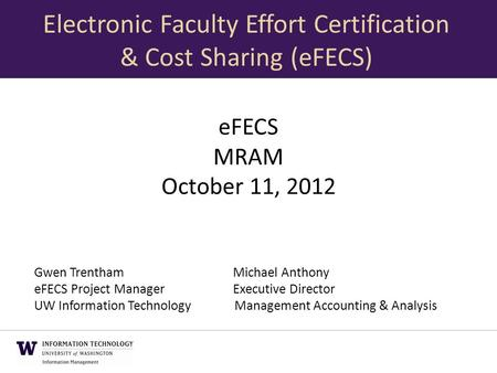 EFECS MRAM October 11, 2012 Gwen TrenthamMichael Anthony eFECS Project ManagerExecutive Director UW Information Technology Management Accounting & Analysis.