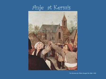 Anje at Kermis The Kermess by Pieter Bruegel the Elder 1568.