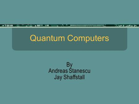 Quantum Computers By Andreas Stanescu Jay Shaffstall.