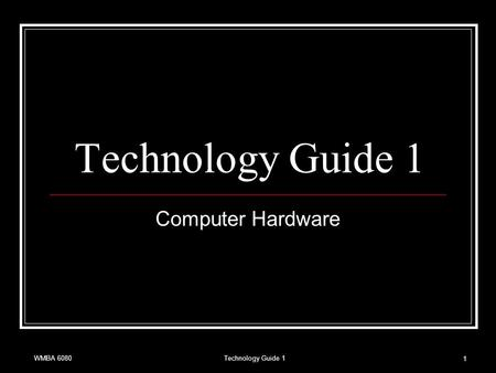 WMBA 6080Technology Guide 1 1 Computer Hardware. WMBA 6080Technology Guide 12 Hardware: The Basics Central processing unit (CPU) manipulates the data.