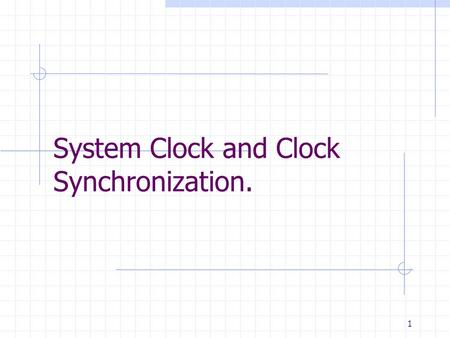 1 System Clock and Clock Synchronization.. System Clock Background Although modern computers are quite fast and getting faster all the time, they still.