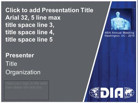 Click to add Presentation Title Arial 32, 5 line max title space line 3, title space line 4, title space line 5 Presenter Title Organization Insert your.