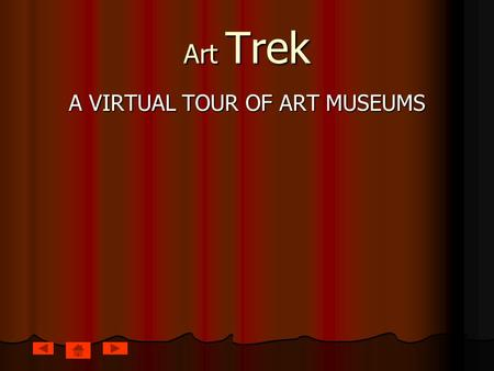 Art Trek A VIRTUAL TOUR OF ART MUSEUMS. Introduction Today you will be exploring some major art museums. As you look at each site, notice the different.