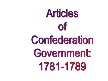 Articles of Confederation A document that stated the role of a national government in the United States from 1781 to 1787. It had many weaknesses, primarily.