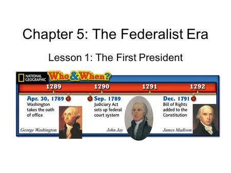 Chapter 5: The Federalist Era Lesson 1: The First President.