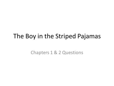 The Boy in the Striped Pajamas Chapters 1 & 2 Questions.