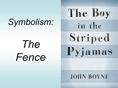 Symbolism: The Fence. Symbol – An object, person or place that stands for (represents) something else, such as an idea, belief or value.