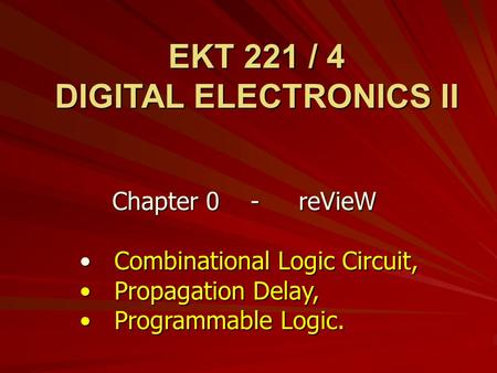Chapter 0 - reVieW Combinational Logic Circuit, Combinational Logic Circuit, Propagation Delay, Propagation Delay, Programmable Logic. Programmable Logic.