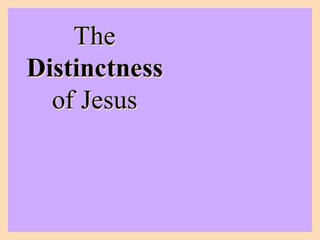 The Distinctness of Jesus. Jesus is Deity Jesus was Divine –John 1:1-4; 1 John 1:1-3; John 1:14; 8:58; 17:5; 6:51 Jesus existed from eternity –John 17:24;