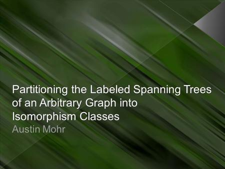 Partitioning the Labeled Spanning Trees of an Arbitrary Graph into Isomorphism Classes Austin Mohr.
