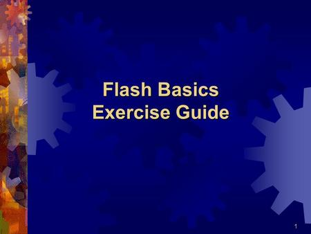 1 Flash Basics Exercise Guide. 2 1. Making Animated Text  1.1 Open Flash 5.0 working environment frame 1  1.2 Highlight frame 1 of the first layer Insert.