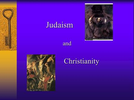 Judaism and Christianity Judaism and Christianity have similar core beliefs and a common historical beginning but have developed into very different.