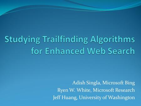Adish Singla, Microsoft Bing Ryen W. White, Microsoft Research Jeff Huang, University of Washington.