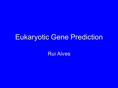 Eukaryotic Gene Prediction Rui Alves. How are eukaryotic genes different? DNA RNA Pol mRNA Ryb Protein.