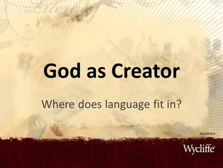 "God as Creator Where does language fit in?. Words and Names ""Then God said, ""Let there be …."" ""The L ORD merely spoke, and the heavens were created. He."