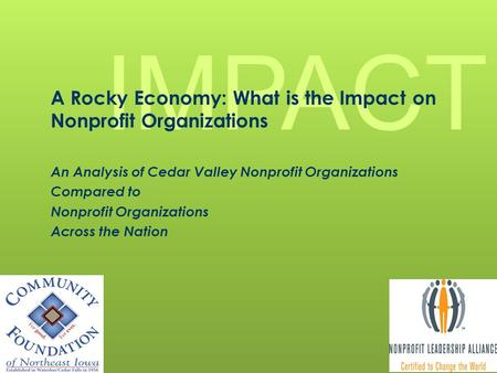 IMPACT A Rocky Economy: What is the Impact on Nonprofit Organizations An Analysis of Cedar Valley Nonprofit Organizations Compared to Nonprofit Organizations.