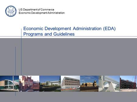 Economic Development Administration (EDA) Programs and Guidelines US Department of Commerce Economic Development Administration.