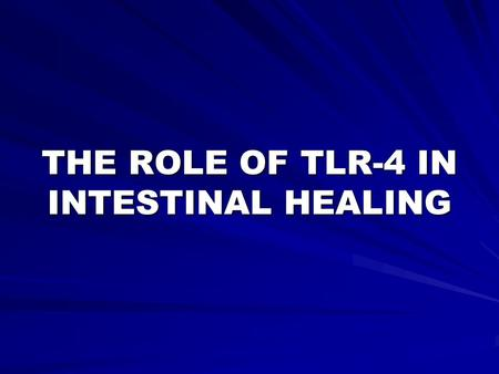 THE ROLE OF TLR-4 IN INTESTINAL HEALING. Nectrotizing Enterocolitis (NEC) Most common and most lethal disease affecting the GI tract of the premature.