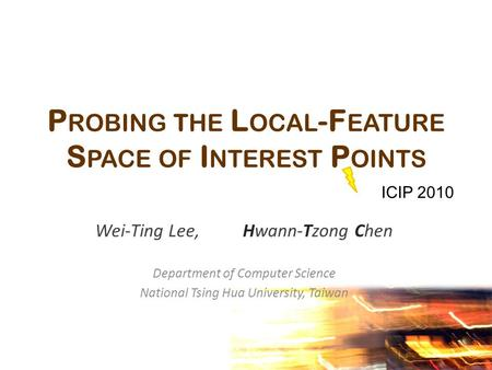 P ROBING THE L OCAL -F EATURE S PACE OF I NTEREST P OINTS Wei-Ting Lee, Hwann-Tzong Chen Department of Computer Science National Tsing Hua University,