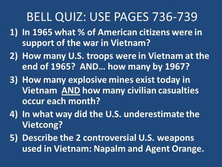 BELL QUIZ: USE PAGES 736-739 In 1965 what % of American citizens were in support of the war in Vietnam? How many U.S. troops were in Vietnam at the end.