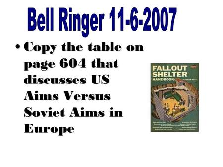 Copy the table on page 604 that discusses US Aims Versus Soviet Aims in EuropeCopy the table on page 604 that discusses US Aims Versus Soviet Aims in Europe.