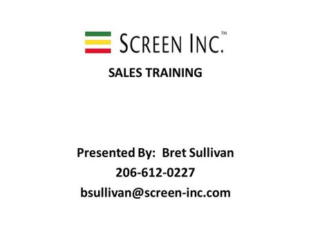 SALES TRAINING Presented By: Bret Sullivan 206-612-0227
