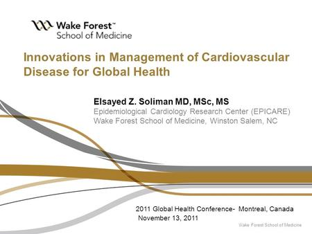 Wake Forest School of Medicine Elsayed Z. Soliman MD, MSc, MS Epidemiological Cardiology Research Center (EPICARE) Wake Forest School of Medicine, Winston.