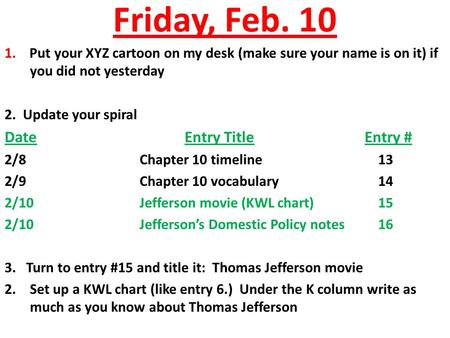 Friday, Feb. 10 1. Put your XYZ cartoon on my desk (make sure your name is on it) if you did not yesterday 2. Update your spiral DateEntry TitleEntry #
