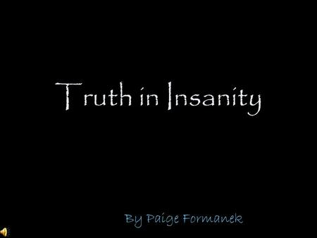 Truth in Insanity By Paige Formanek. Much madness is divinest sense To a discerning eye; Much sense the starkest madness. 'T is the majority In this,