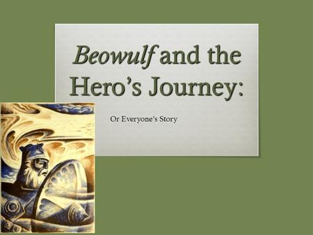 Beowulf and the Hero's Journey: Or Everyone's Story.