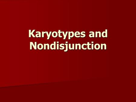 Karyotypes and Nondisjunction. KARYOTYPE: Definition Picture of chromosomes taken during metaphase (mitosis) when chromosomes are fully condensed Picture.