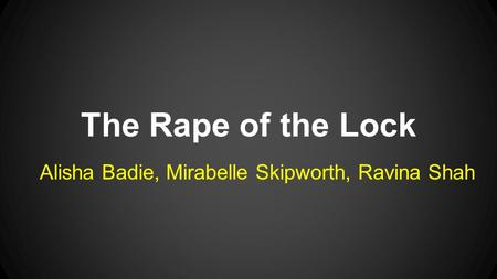 The Rape of the Lock Alisha Badie, Mirabelle Skipworth, Ravina Shah.