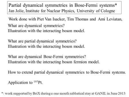 Partial dynamical symmetries in Bose-Fermi systems* Jan Jolie, Institute for Nuclear Physics, University of Cologne What are dynamical symmetries? Illustration.