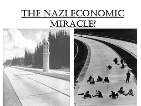 The Nazi Economic miracle?. Pre-1933 What were Hitler's ideas and thinking in regards to the economy? 1) Public work schemes – create jobs and then stimulate.