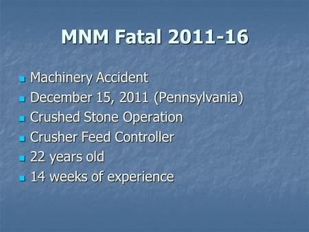 MNM Fatal 2011-16 Machinery Accident Machinery Accident December 15, 2011 (Pennsylvania) December 15, 2011 (Pennsylvania) Crushed Stone Operation Crushed.