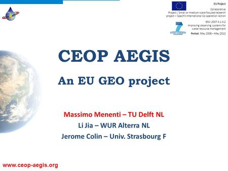 Www.ceop-aegis.org EU Project Collaborative Project / Small or medium-scale focused research project – Specific International Co-operation Action ENV.2007.4.1.4.2.