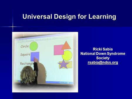 Universal Design for Learning Ricki Sabia National Down Syndrome Society