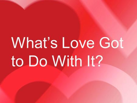 "What's Love Got to Do With It?. When he had gone out, Jesus said, ""Now the Son of Man has been glorified, and God has been glorified in him. If God has."