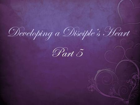 Developing a Disciple's Heart Part 5. John 10:10-11 (MSG) 10 A thief is only there to steal and kill and destroy. I came so they can have real and eternal.