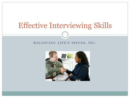 BALANCING LIFE'S ISSUES, INC. Effective Interviewing Skills.
