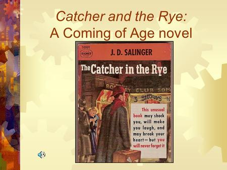 Catcher and the Rye: A Coming of Age novel Genre Format  Called a Bildungsroman novel.  This type of novel concentrates on the spiritual, moral, psychological,