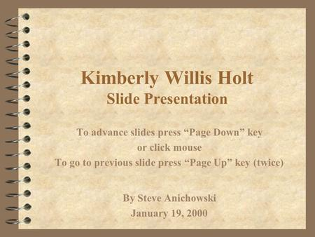 "Kimberly Willis Holt Slide Presentation To advance slides press ""Page Down"" key or click mouse To go to previous slide press ""Page Up"" key (twice) By."