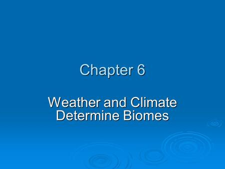 Chapter 6 Weather and Climate Determine Biomes. Core Case Study Climate Change: India  Severe Droughts What are farmers doing to insure they can plant.