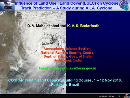 12/3/2015 3:16 AM 1 Influence of Land Use Land Cover (LULC) on Cyclone Track Prediction – A Study during AILA Cyclone COSPAR Training and Capacity Building.
